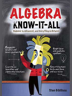 Algebra Know-it-all : Beginner to Advanced, and Everything in be